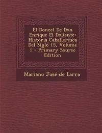 El Doncel de Don Enrique El Doliente: Historia Caballeresca del Siglo 15, Volume 1 - Primary Source Edition