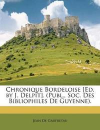 Chronique Bordeloise [Ed. by J. Delpit]. (Publ., Soc. Des Bibliophiles De Guyenne).