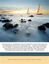Apelacion Al Tribunal De Los Doctos, Justa Defensa De La Aprobacion A Las Comedias De ... Pedro Calderon De La Barca, Impressa En 14 De Abril Del A