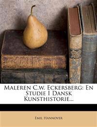 Maleren C.W. Eckersberg: En Studie I Dansk Kunsthistorie...