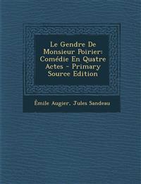 Le Gendre De Monsieur Poirier: Comédie En Quatre Actes - Primary Source Edition