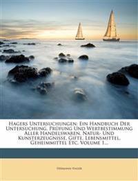 Hagers Untersuchungen. Ein Handbuch der Untersuchung, Prüfung und Wertbestimmung aller Handelswaren, Natur- und Kunsterzeugnisse, Gifte, Lebensmittel,
