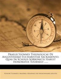 Praelectionnes Theologicae de Augustissimo Eucharistiae Sacramento, Quas in Scholis Sorbonicis Habuit Honoratus Tournely ......