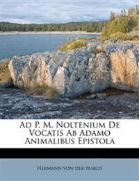 Ad P. M. Noltenium De Vocatis Ab Adamo Animalibus Epistola