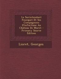 Le Surintendant Foucquet Et Ses Compagnons D'Infortune Au Chateau de Moret - Primary Source Edition
