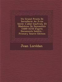 Un  Grand Proces de Sorcellerie Au Xviie Siecle: L'Abbe Gaufridy Et Madeleine de Demandolx (1600-1670) D'Apres Documents Inedits - Primary Source Edit