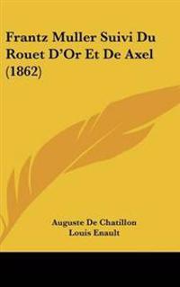 Frantz Muller Suivi Du Rouet D'Or Et De Axel (1862)