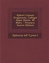 Ephori Cumaei Fragmenta, Collegit Atque Illustr. M. Marx