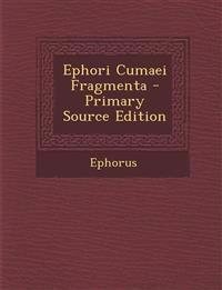 Ephori Cumaei Fragmenta - Primary Source Edition