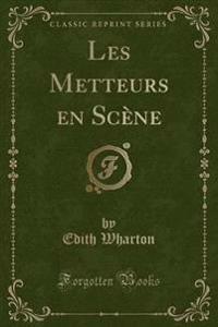 Les Metteurs En Scene (Classic Reprint)