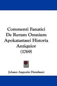 Commenti Fanatici De Rerum Omnium Apokatastasei Historia Antiquior