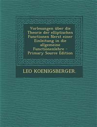 Vorlesungen über die Theorie der elliptischen Functionen Nerst einer Einleitung in die allgemeine Functionenlehre
