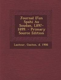 Journal D'Un Spahi Au Soudan, L897-1899. - Primary Source Edition