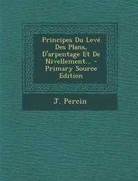 Principes Du Levé Des Plans, D'arpentage Et De Nivellement...