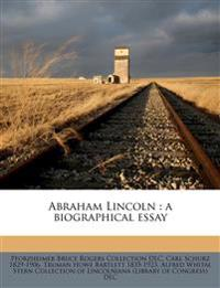 Abraham Lincoln : a biographical essay