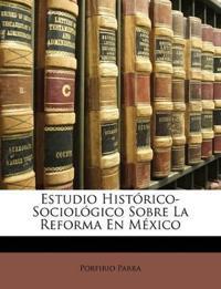 Estudio Hist Rico-Sociol Gico Sobre La Reforma En Mexico