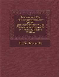 Taschenbuch Für Präzisionsmechaniker, Optiker, Elektromechaniker Und Glasinstrumentenmacher - Primary Source Edition