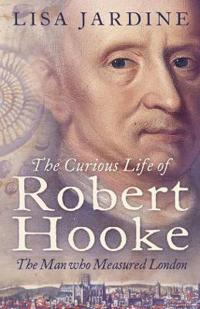 Curious Life of Robert Hooke