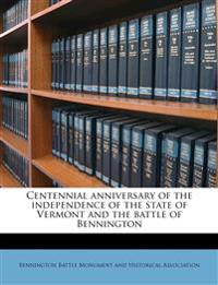 Centennial anniversary of the independence of the state of Vermont and the battle of Bennington