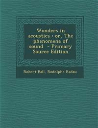 Wonders in acoustics : or, The phenomena of sound