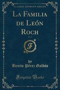 La Familia de León Roch, Vol. 2 (Classic Reprint)