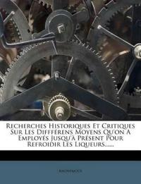 Recherches Historiques Et Critiques Sur Les Diffférens Moyens Qu'on A Employés Jusqu'à Présent Pour Refroidir Les Liqueurs......