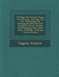 Feldzüge Des Prinzen Eugen Von Savoyen, Herausg. Von Der Abtheilung Für Kriegsgeschichte Des K.K. Kriegs-Archives. 20 Bde. [And] Register-Bd. [And] At