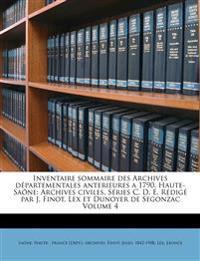 Inventaire sommaire des Archives départementales anterieures a 1790, Haute-Saône: Archives civiles. Séries C, D, E. Rédigé par J. Finot, Lex et Dunoye