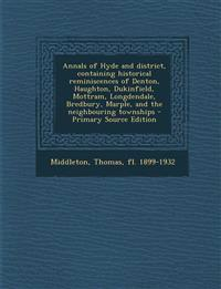 Annals of Hyde and District, Containing Historical Reminiscences of Denton, Haughton, Dukinfield, Mottram, Longdendale, Bredbury, Marple, and the Neig