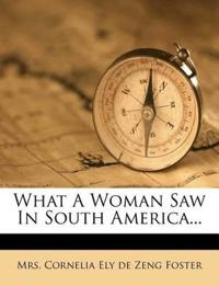 What A Woman Saw In South America...