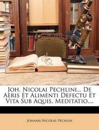 Joh. Nicolai Pechlini... De Aeris Et Alimenti Defectu Et Vita Sub Aquis, Meditatio....