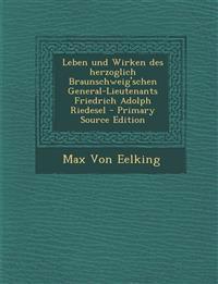 Leben Und Wirken Des Herzoglich Braunschweig'schen General-Lieutenants Friedrich Adolph Riedesel