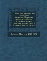 Leben und Wirken des herzoglich braunschweig'schen General-Lieutenants Friedrich Adolph Riedesel, Erster Band