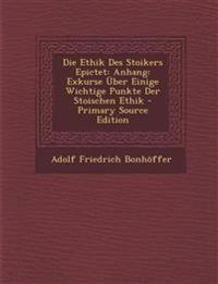Die Ethik Des Stoikers Epictet: Anhang: Exkurse Über Einige Wichtige Punkte Der Stoischen Ethik