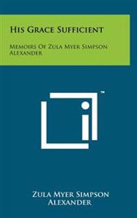 His Grace Sufficient: Memoirs of Zula Myer Simpson Alexander