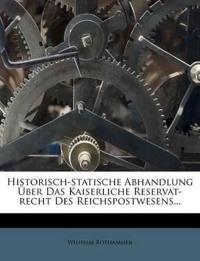 Historisch-statische Abhandlung Über Das Kaiserliche Reservat-recht Des Reichspostwesens...