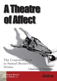 Theatre of affect - the corporeal turn in samuel becketts drama
