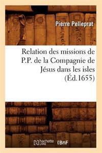 Relation Des Missions de P.P. de la Compagnie de J�sus Dans Les Isles (�d.1655)