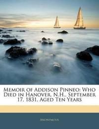 Memoir of Addison Pinneo: Who Died in Hanover, N.H., September 17, 1831, Aged Ten Years