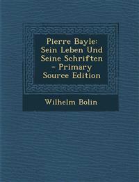 Pierre Bayle: Sein Leben Und Seine Schriften