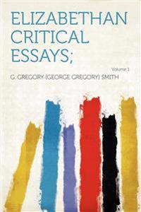 Elizabethan Critical Essays; Volume 1