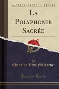 La Polyphonie Sacrée (Classic Reprint)