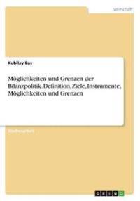 Möglichkeiten und Grenzen der Bilanzpolitik. Definition, Ziele, Instrumente, Möglichkeiten und Grenzen