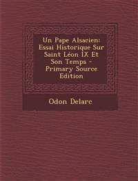 Un Pape Alsacien: Essai Historique Sur Saint Léon IX Et Son Temps