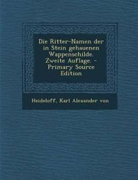 Die Ritter-Namen der in Stein gehauenen Wappenschilde. Zweite Auflage.