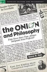 The Onion and Philosophy: Fake News Story True, Alleges Indignant Area Professor