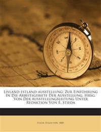 Livland-estland-ausstellung; Zur Einführung In Die Arbeitsgebiete Der Ausstellung. Hrsg. Von Der Ausstellungsleitung Unter Redaktion Von E. Stieda