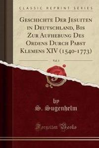 Geschichte Der Jesuiten in Deutschland, Bis Zur Aufhebung Des Ordens Durch Pabst Klemens XIV (1540-1773), Vol. 1 (Classic Reprint)