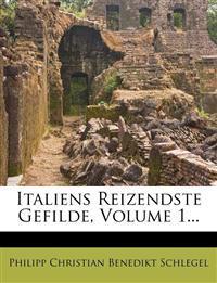Italiens Reizendste Gefilde, Volume 1...