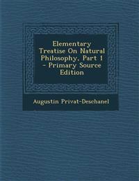 Elementary Treatise On Natural Philosophy, Part 1 - Primary Source Edition